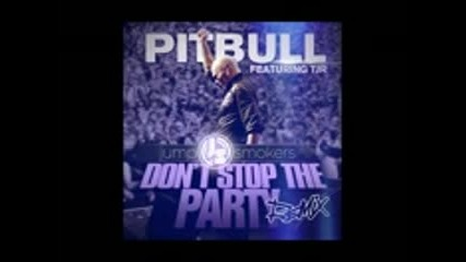 2013 Pitbull ft. Tjr - Don t stop the party ( Jump Smokers ... - Vbox7