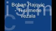 Boban Rajovic - Ti si mene vezala (hq) (bg sub)