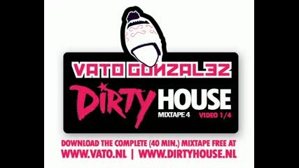 Vato Gonzalez - Dirty House Mixtape 4 (part 1 4)