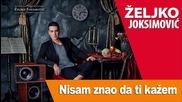 Zeljko Joksimovic - Nisam Znao Da Ti Kazem Da Te Volim