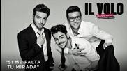 Il Volo - Si Me Falta Tu Mirada ( Cover Audio)