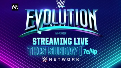 WWE Evolution - Streaming live this Sunday on WWE Network