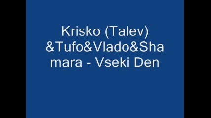 Krisko Ft. Tufo, Vlado, Shamara - Vseki Den