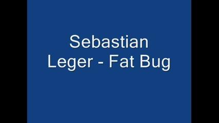 Sebastian Leger - Fat Bug