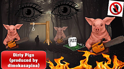 Dirty Pigs (produced by dimokasapina)