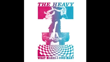 The Heavy - What Makes A Good Man