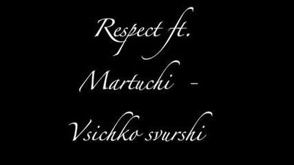 Respect ft. Martu4i - Vsichko svurshi
