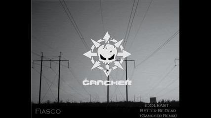 idoleast - Better Be Dead (gancher Remix)