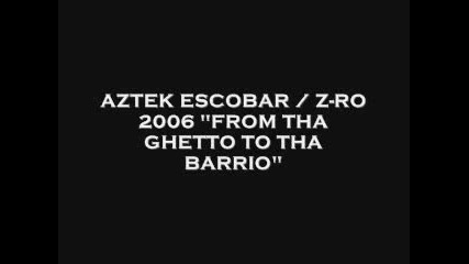 Aztek Ft. Z - Ro - From The Ghetto To Barrio