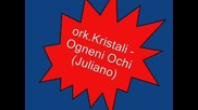 Ork.kristali - Ogneni Ochi (juliano) Novo