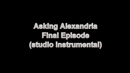 Asking Alexandria - Final Episode (studio Instrumental)