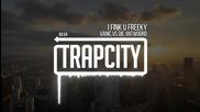 • Trap • Vanic Vs Die Antwoord - I Fink U Freeky •