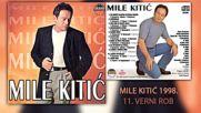 Mile Kitic - Verni rob - Audio 1998