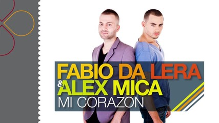 Fabio Da Lera & Alex Mica - Mi Corazon + Превод