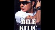 Mile Kitic - Kopka me, kopka