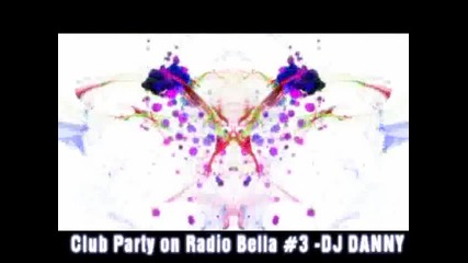 Club Party on Radio Bella # 3 Dj Danny
