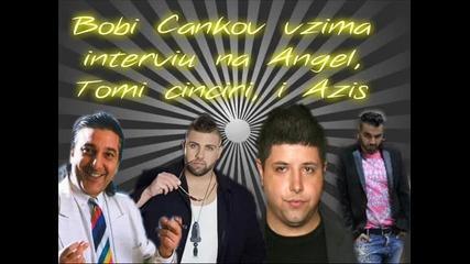 Скандално: Боби Цанков взима интервю на Ангел, томи чинчири и Азис