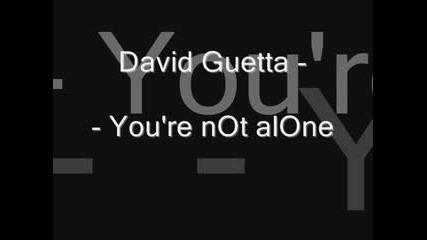 David Guetta - You Are Not Alone !!