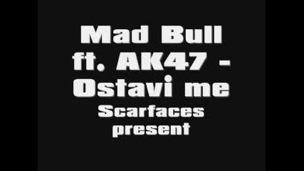 Mad Bull ft. Ak47 - Ostavi me