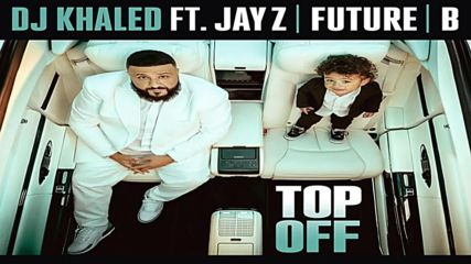 Dj Khaled ft. Jay-z, Future and Beyonce - Top off [бг превод]