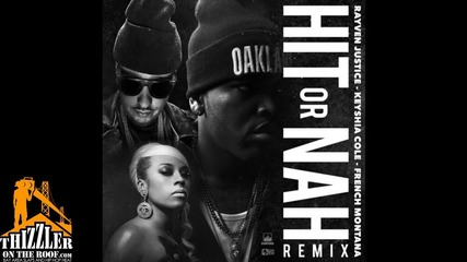 Rayven Justice ft. Keyshia Cole, French Montana - Hit Or Nah [remix]