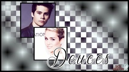 ● Deuces● | Dylan & Miley