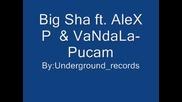 Big Sha ft. Alex P Vandala - Pucam