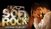 Soft Rock Love Songs 70's 80's 90's playlist - Soft Rock Love Songs Of All Time