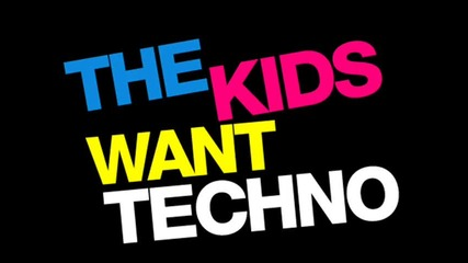 The Kids Want Techno ™