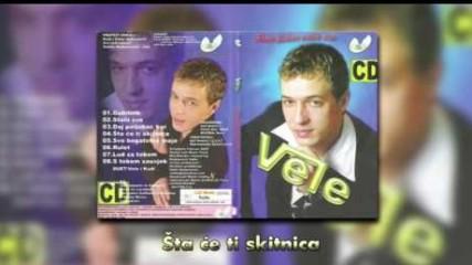 Vele - Sta ce ti skitnica - (Audio 2008)
