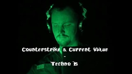 Counterstrike & Current Value - Techno Is