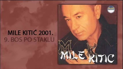 Mile Kitic - Bos po staklu - (Audio 2001)