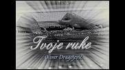 Oliver Dragojevic - Tvoje ruke /превод/