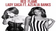 Lady Gaga - Red Flame feat. Azealia Banks
