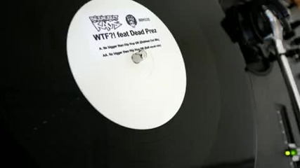 Wtf feat Dead Prez - Its Bigger Than Hip Hop Uk Dubbed Out Mix