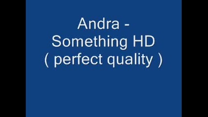 Andra - Something ** Hq ** **hd**