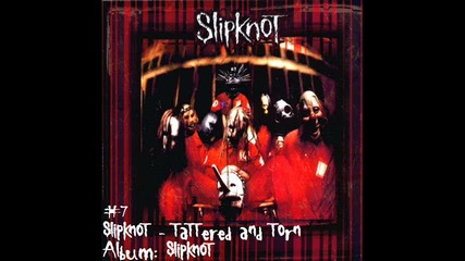 #7 | Slipknot - Tattered and Torn