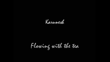 Karunesh - Flowing with the tea