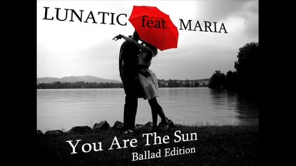 Lunatic feat Maria - You Are The Sun
