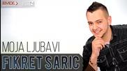 !!! Fikret Saric 2016 - Moja Ljubavi - Prevod