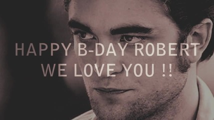 Happy B - day Robert Thomas Pattinson !! Love you