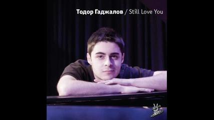 Тодор Гаджалов - Still Love You + [текст/превод]