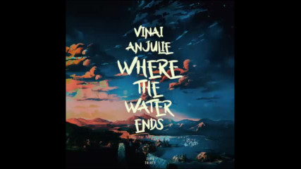 *2017* Vinai & Anjulie - Where The Water Ends