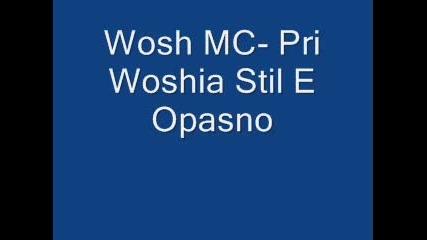 Wosh Mc - Pri Woshia Stil E Opasno