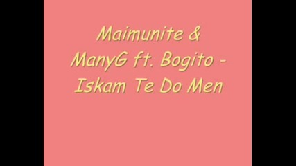 Maimunite & Manyg Ft. Bogito - Iskam Te Do Men