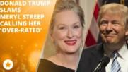 Доналъд Тръмп отговори на Мерил Стрийп!