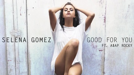 Н О В О! Selena Gomez - Good For You ft. A$ap Rocky (720p)
