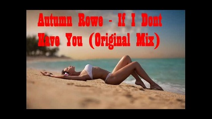 2015 • Вокал • Autumn Rowe - If I Dont Have You ( Original Mix )