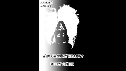 Miley Cyrus - Who Owns My Heart (remix)