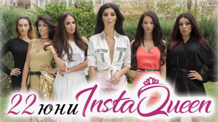Шест красавици в битка за короната на INSTAQUEEN! Очаквайте от 22 ЮНИ!